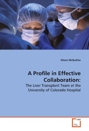 9783639134438: A Profile in Effective Collaboration:: The Liver Transplant Team at the University of Colorado Hospital
