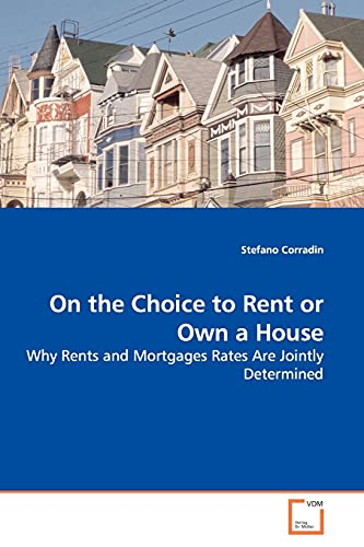 9783639134858: On the Choice to Rent or Own a House: Why Rents and Mortgages Rates Are Jointly Determined