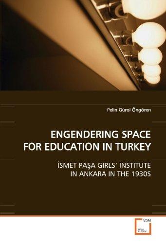 9783639135558: ENGENDERING SPACE FOR EDUCATION IN TURKEY: İSMET PAŞA GIRLS' INSTITUTE IN ANKARA IN THE 1930S