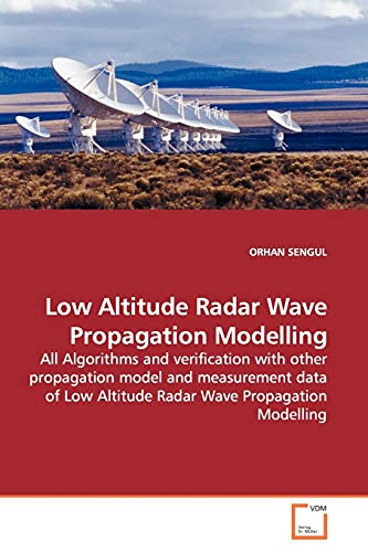 9783639135961: Low Altitude Radar Wave Propagation Modelling: All Algorithms and verification with other propagation model and measurement data of Low Altitude Radar Wave Propagation Modelling