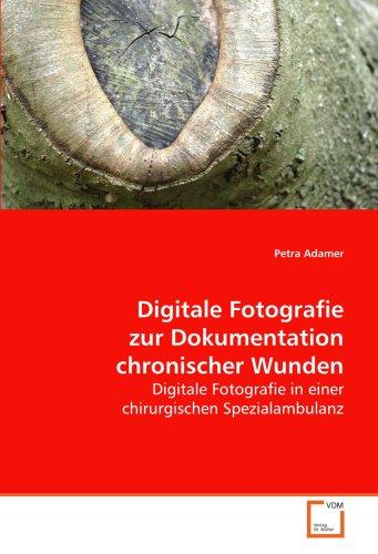 Digitale Fotografie zur Dokumentation chronischer Wunden: Petra Adamer
