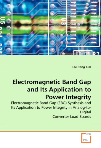 9783639136050: Electromagnetic Band Gap and Its Application to Power Integrity: Electromagnetic Band Gap (EBG) Synthesis and Its Application to Power Integrity in Analog-to-Digital Converter Load Boards