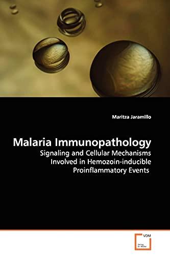 9783639136333: Malaria Immunopathology: Signaling and Cellular Mechanisms Involved in Hemozoin-inducible Proinflammatory Events