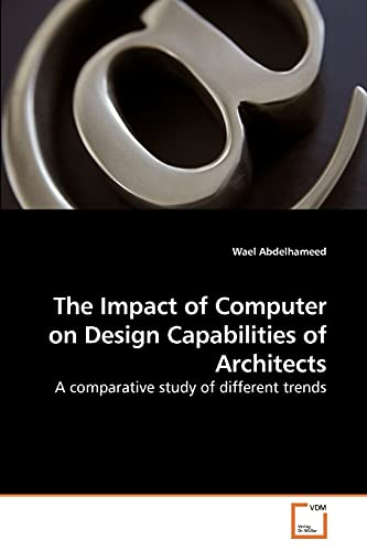The Impact of Computer on Design Capabilities of Architects: Wael Abdelhameed