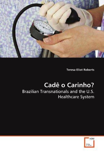 9783639137323: Cadê o Carinho?: Brazilian Transnationals and the U.S. Healthcare System