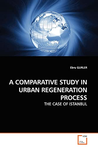 9783639137361: A COMPARATIVE STUDY IN URBAN REGENERATION PROCESS: THE CASE OF ISTANBUL