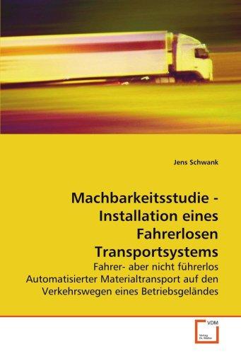 9783639137408: Machbarkeitsstudie - Installation eines Fahrerlosen Transportsystems: Fahrer- aber nicht führerlos Automatisierter Materialtransport auf den Verkehrswegen eines Betriebsgeländes