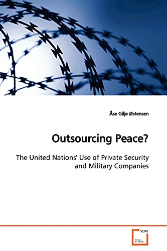 9783639138016: Outsourcing Peace?: The United Nations' Use of Private Security and Military Companies