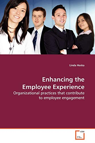 9783639138160: Enhancing the Employee Experience: Organizational practices that contribute to employee engagement