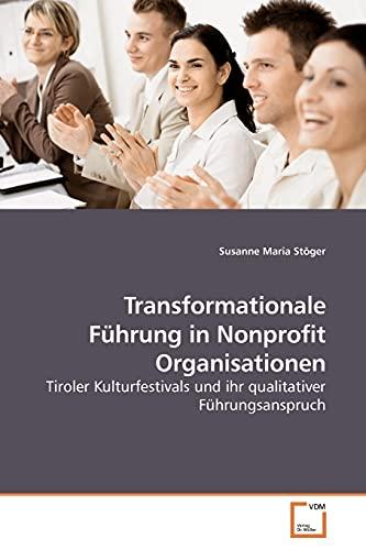 9783639139297: Transformationale Führung in Nonprofit Organisationen: Tiroler Kulturfestivals und ihr qualitativer Führungsanspruch