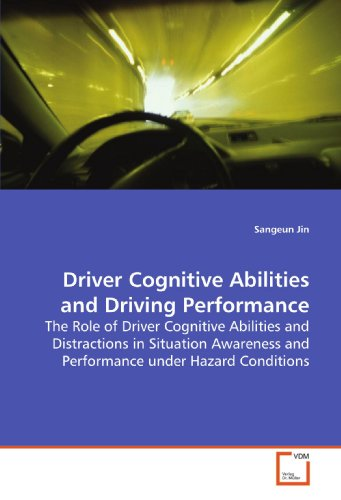 9783639139501: Driver Cognitive Abilities and Driving Performance: The Role of Driver Cognitive Abilities and Distractions in Situation Awareness and Performance under Hazard Conditions