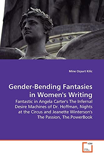 9783639139693: Gender-Bending Fantasies in Women's Writing: Fantastic in Angela Carter's The Infernal Desire Machines of Dr. Hoffman, Nights at the Circus and Jeanette Winterson's The Passion, The.PowerBook