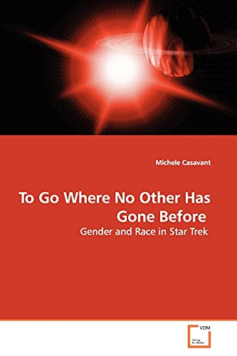 9783639139709: To Go Where No Other Has Gone Before: Gender and Race in Star Trek