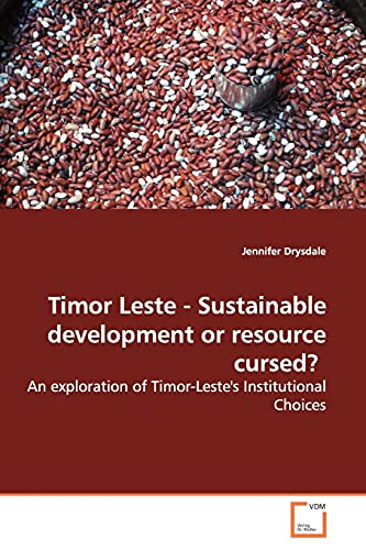 9783639139822: Timor Leste - Sustainable development or resource cursed?: An exploration of Timor-Leste's Institutional Choices