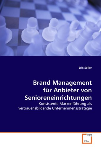 9783639140194: Brand Management für Anbieter von Senioreneinrichtungen: konsistente Markenführung als vertrauensbildende Unternehmensstrategie (German Edition)