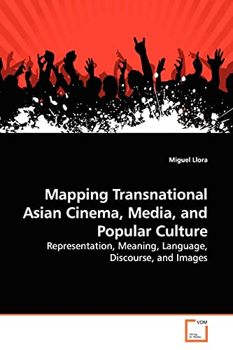 9783639140248: Mapping Transnational Asian Cinema, Media, and Popular Culture: Representation, Meaning, Language, Discourse, and Images