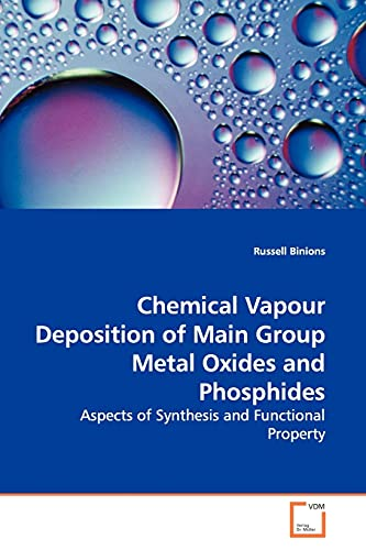 9783639140699: Chemical Vapour Deposition of Main Group Metal Oxides and Phosphides: Aspects of Synthesis and Functional Property