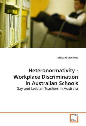 9783639140897: Heteronormativity - Workplace Discrimination in Australian Schools: Gay and Lesbian Teachers in Australia