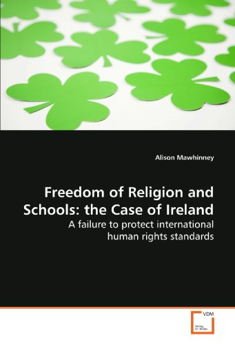 9783639141023: Freedom of Religion and Schools: the Case of Ireland: A failure to protect international human rights standards