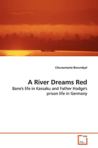 9783639141849: A River Dreams Red: Bane's life in Kassaku and Father Hodge's prison life in Germany