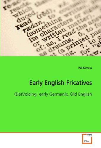 Early English Fricatives: (De)Voicing: early Germanic, Old English (Paperback): Pal Kovacs
