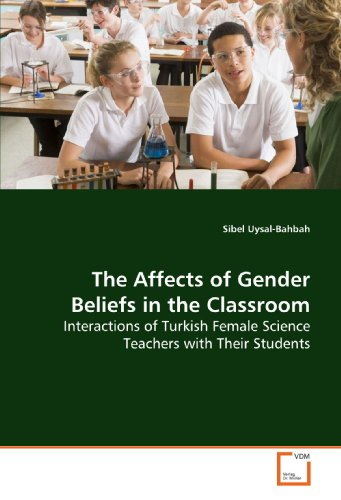 9783639143249: The Affects of Gender Beliefs in the Classroom: Interactions of Turkish Female Science Teachers with Their Students
