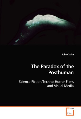 9783639143799: The Paradox of the Posthuman: Science Fiction/Techno-Horror Films and Visual Media