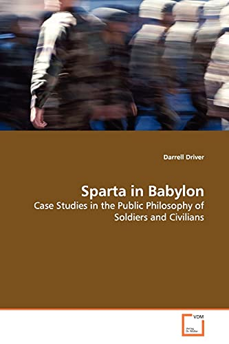 9783639143805: Sparta in Babylon: Case Studies in the Public Philosophy of Soldiers and Civilians