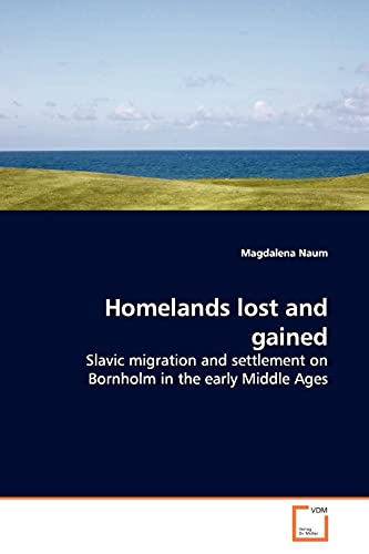9783639144345: Homelands lost and gained: Slavic migration and settlement on Bornholm in the early Middle Ages