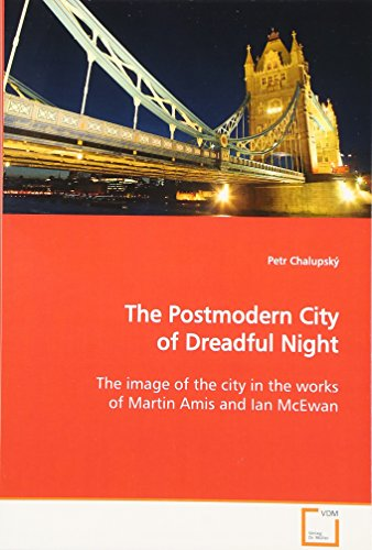 9783639144468: The Postmodern City of Dreadful Night: The image of the city in the works of Martin Amis and Ian McEwan