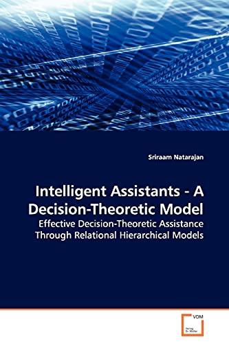 Intelligent Assistants - A Decision-Theoretic Model: Sriraam Natarajan