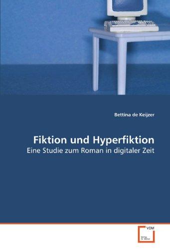 Fiktion und Hyperfiktion: Eine Studie zum Roman in digitaler Zeit: Keijzer, Bettina de: