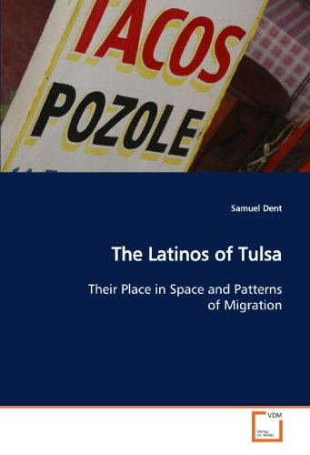 9783639146806: The Latinos of Tulsa: Their Place in Space and Patterns of Migration