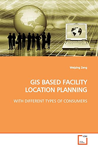 GIS Based Facility Location Planning: Weiping Zeng