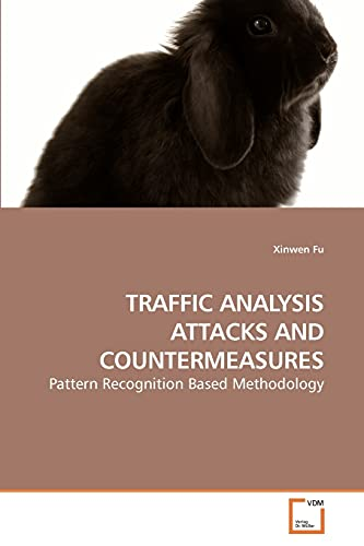 9783639147773: TRAFFIC ANALYSIS ATTACKS AND COUNTERMEASURES: Pattern Recognition Based Methodology
