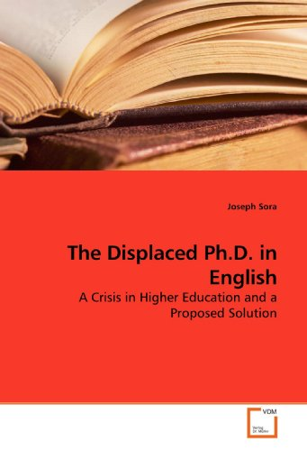 9783639147964: The Displaced Ph.D. in English: A Crisis in Higher Education and a Proposed Solution