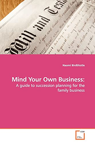 9783639148015: Mind Your Own Business:: A guide to succession planning for the family business