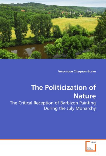 9783639149289: The Politicization of Nature: The Critical Reception of Barbizon Painting During the July Monarchy