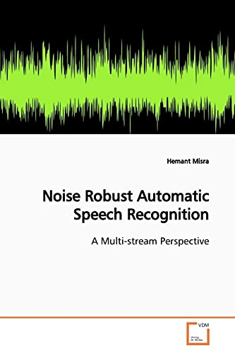 9783639149609: Noise Robust Automatic Speech Recognition: A Multi-stream Perspective