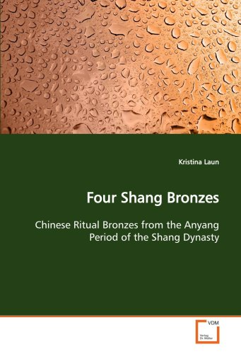 9783639149692: Four Shang Bronzes: Chinese Ritual Bronzes from the Anyang Period of the Shang Dynasty