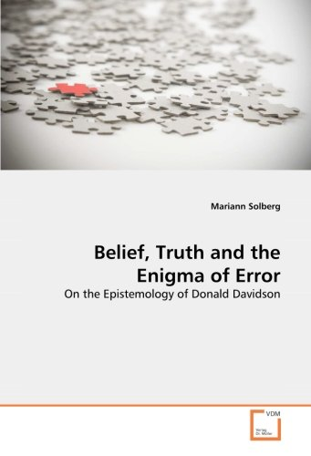 Belief, Truth and the Enigma of Error: On the Epistemology of Donald Davidson: Mariann Solberg