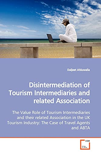 Disintermediation of Tourism Intermediaries and Related Association: Daljeet Ahluwalia