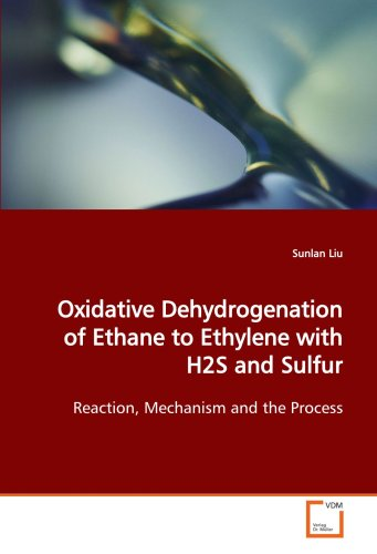 9783639150520: Oxidative Dehydrogenation of Ethane to Ethylene with H2S and Sulfur: Reaction, Mechanism and the Process