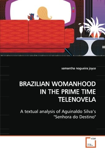 "BRAZILIAN WOMANHOOD IN THE PRIME TIME TELENOVELA: A textual analysis of Aguinaldo Silva's ""..."