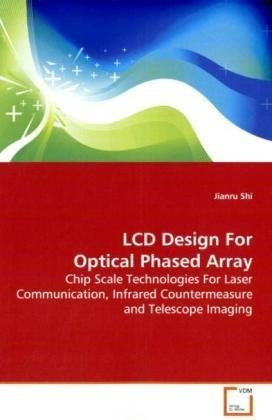 9783639151381: LCD Design For Optical Phased Array: Chip Scale Technologies For Laser Communication, Infrared Countermeasure and Telescope Imaging