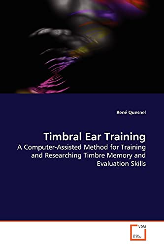 9783639151589: Timbral Ear Training: A Computer-Assisted Method for Training and Researching Timbre Memory and Evaluation Skills