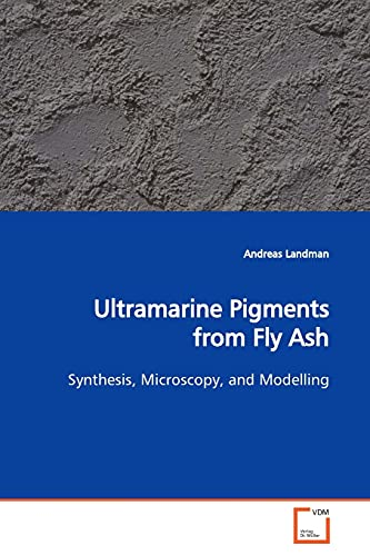 9783639151763: Ultramarine Pigments from Fly Ash: Synthesis, Microscopy, and Modelling