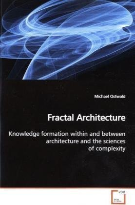 Fractal Architecture: Knowledge formation within and between architecture and the sciences of ...