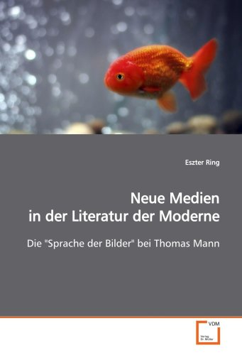 """Neue Medien in der Literatur der Moderne: Die """"Sprache der Bilder"""" bei Thomas Mann (..."""