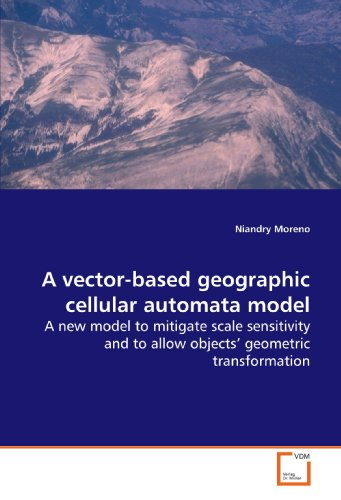 9783639152753: A vector-based geographic cellular automata model: A new model to mitigate scale sensitivity and to allow objects? geometric transformation
